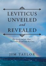 Leviticus Unveiled and Revealed: The Lamb and the Altar - The Lamb of God and the Cross