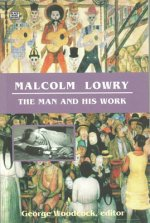 Malcolm Lowry: The Man and His Work
