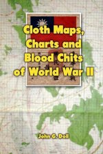Cloth Maps, Charts and Blood Chits of World War 2