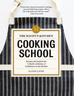 The Haven's Kitchen Cooking School: Everything You Need to Learn to Become Confident in the Kitchen