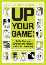 Up Your Game: A Playbook of Knowledge, Skills, Strategies, and Advice to Take Your Love of Sports to the Next Level, Including Insid