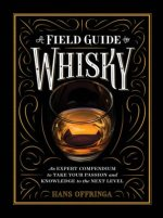 A Field Guide to Whiskey: Everything You Need to Know about the New World of Whiskey