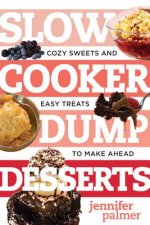 Slow Cooker Dump Desserts: Cozy Sweets and Easy Treats to Make Ahead