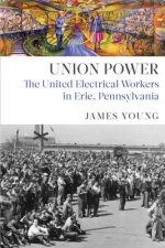 Union Power: The United Electrical Workers in Erie, Pennsylvania