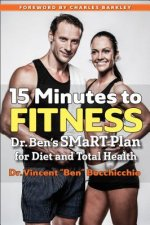 15 Minutes to Fitness: Dr. Ben's Smart Plan for Diet and Total Fitness