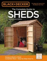 Black & Decker Complete Guide to Sheds 3rd Edition: Design & Build a Shed: - Complete Plans - Step-By-Step How-To