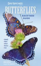 Bird Watcher's Digest Butterflies Backyard Guide: Identify, Watch, Attract, Nurture, Save