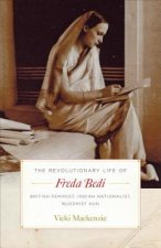 The Revolutionary Life of Freda Bedi: British Feminist, Indian Nationalist, Buddhist Nun