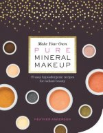 Make Your Own Pure Mineral Makeup: 75 Easy, Skin-Nourishing Recipes for Radiant Beauty
