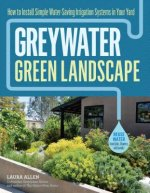 Greywater, Green Landscapes: Install Simple Systems to Save Water and Green Up Your Yard