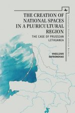 The Creation of National Spaces in a Pluricultural Region: The Case of Prussian Lithuania