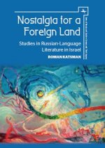 Nostalgia for a Foreign Land: Studies in Russian-Israeli Literature