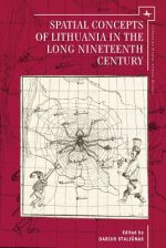 Spatial Concepts of Lithuania in the Long Nineteenth Century