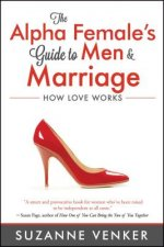 The the Alpha Female's Guide to Marriage: How Love Works
