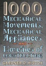 1000 Mechanical Movements, Mechanical Appliances and Novelties of Construction (6th revised and enlarged edition)