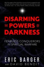 Disarming the Powers of Darkness: Fearless Conquerors in Spiritual War