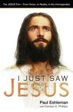 I Just Saw Jesus: The Jesus Film - From Vision, to Reality, to the Unimaginable