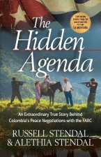 Hidden Agenda: An Extraordinary True Story Behind Colombia's Peace Negotiations with the Farc