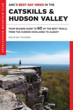 AMC's Best Day Hikes in the Catskills and Hudson Valley: Four-Season Guide to 60 of the Best Trails, from the Hudson Valley to Albany