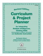 Curriculum & Project Planner Revised: For Integrating Multiple Intelligences, Thinking Skills (Featuring Bloom's & Williams' Taxonomies), and Authenti