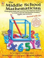 The Middle School Mathematician, Revised with CD: Challenging Games and Activities That Empower Students to Achieve Success with Rational Numbers, Alg