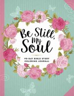 Be Still, My Soul: 90-Day Bible Study Coloring Journal