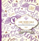 Love Never Fails Adult Coloring Book: Color and Reflect on the Greatest Gift of All