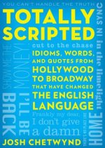 Totally Scripted: The Guide to Hollywood Idioms, Phrases, Quotes and Words That Have Changed the English Language