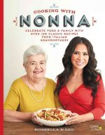 Cooking with Nonna: More Than 100 Classic Family Recipes for Your Italian Table