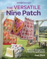 Scraptherapy(r) the Versatile Nine Patch: 20+ Fresh Designs for a Favorite Quilt Block