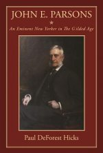 John E. Parsons: An Eminent New Yorker in the Gilded Age