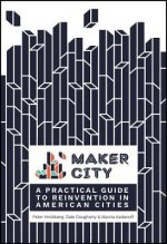 Maker City Playbook: A Practical Guide to Reinvention in American Cities