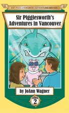 Sir Pigglesworth's Adventures in Vancouver