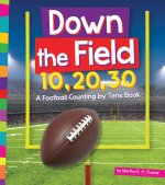 Down the Field 10, 20, 30: A Football Counting by Tens Book