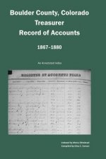 Boulder County, Colorado Treasurer, Register of Accounts, 1867-1880: An Annotated Index