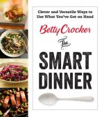 Betty Crocker the Smart Dinner: Fast, Fresh, and Food Waste-Free