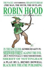 The Wacky (Yet Serious) Misadventures of (the Man, the Myth, the Outlaw) Robin Hood and His Band of Merry (Yet Capable) Maidens in the Battle for (Gen