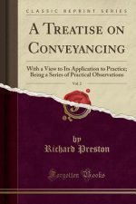 A Treatise on Conveyancing, Vol. 2: With a View to Its Application to Practice; Being a Series of Practical Observations (Classic Reprint)
