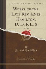 Works of the Late REV. James Hamilton, D. D. F. L. S, Vol. 1 of 6 (Classic Reprint)