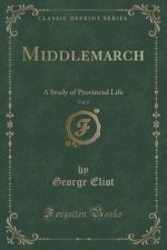 Middlemarch, Vol. 2: A Study of Provincial Life (Classic Reprint)