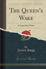 The Queen's Wake: A Legendary Poem (Classic Reprint)