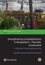 Strengthening Competitiveness in Bangladesh Thematic Assessment: A Diagnostic Trade Integration Study