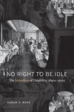 No Right to Be Idle: The Invention of Disability, 1850-1930