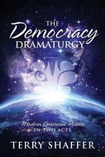 The Democracy Dramaturgy: Modern American Politics in Two Acts