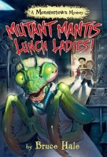 Mutant Mantis Lunch Ladies! (a Monstertown Mystery)