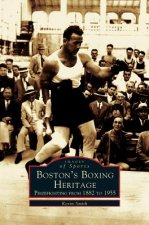 Boston's Boxing Heritage: : Prizefighting from 1882-1955