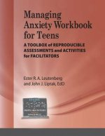 Managing Anxiety for Teens Workbook: A Toolbox of Reproducible Assessments and Activities for Facilitators