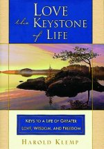 Love--The Keystone of Life: Keys to a Life of Greater Love, Wisdom and Freedom