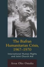 The Biafran Humanitarian Crisis, 1967 1970: International Human Rights and Joint Church Aid