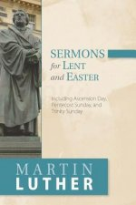 Sermons for Lent and Easter: Including Ascension Day, Pentecost Sunday, and Trinity Sunday
